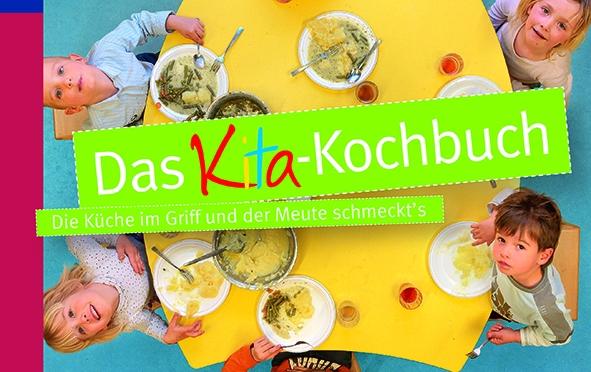 """""""Das Kita-Kochbuch"""": Lecker, schnell, kindgerecht und unkompliziert kochen!"""